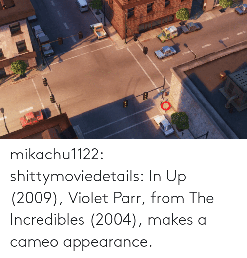 appearance: mikachu1122:  shittymoviedetails:  In Up (2009), Violet Parr, from The Incredibles (2004), makes a cameo appearance.