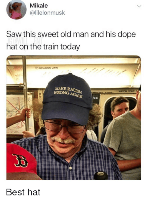 Dope, Old Man, and Saw: Mikale  @lilelonmusk  Saw this sweet old man and his dope  hat on the train today  MAKE  WRONG  wWATCH YOUR S  W:E Best hat