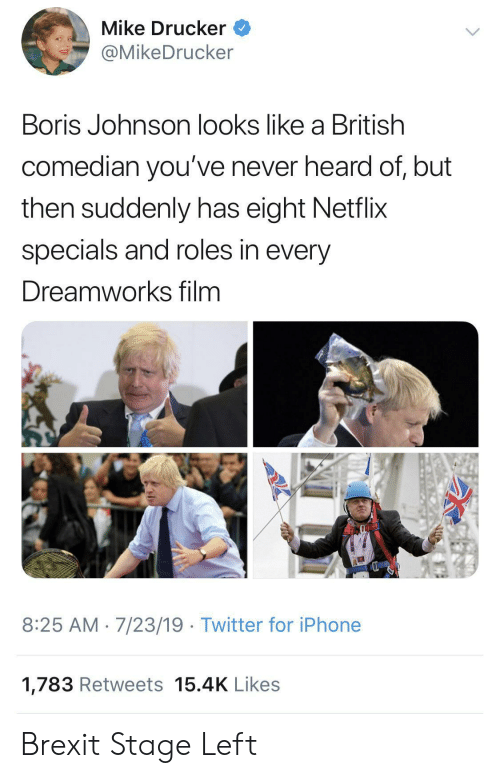 comedian: Mike Drucker  @MikeDrucker  Boris Johnson looks like a British  comedian you've never heard of, but  then suddenly has eight Netflix  specials and roles in every  Dreamworks film  8:25 AM 7/23/19 Twitter for iPhone  1,783 Retweets 15.4K Likes Brexit Stage Left