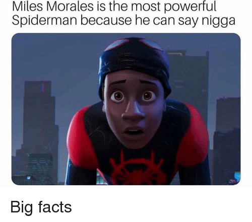 Miles Morales: Miles Morales is the most powerful  Spiderman because he can say nigga Big facts