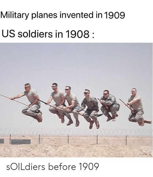 planes: Military planes invented in 1909  US soldiers in 1908 sOILdiers before 1909