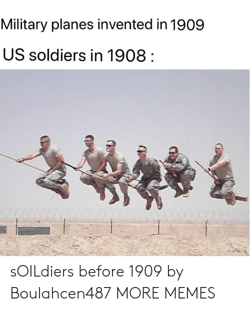 planes: Military planes invented in 1909  US soldiers in 1908 sOILdiers before 1909 by Boulahcen487 MORE MEMES