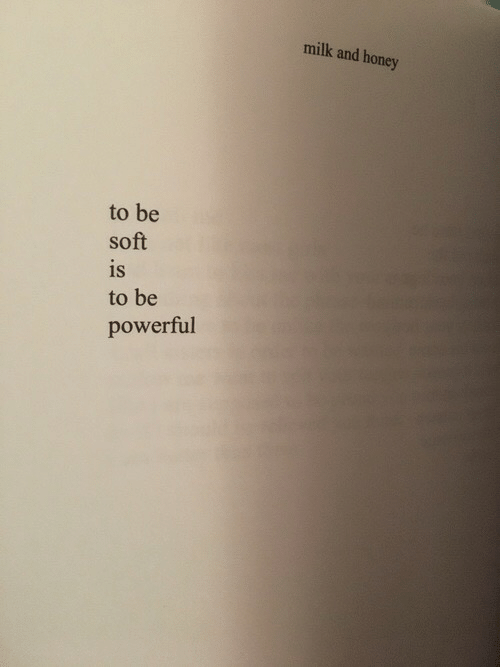 Powerful, Honey, and Milk: milk and honey  to be  soft  is  1S  to be  powerful