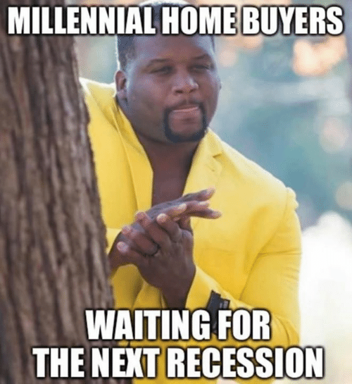 Home, Waiting..., and Next: MILLENNIAL HOME BUYERS  WAITING FOR  THE NEXT RECESSION