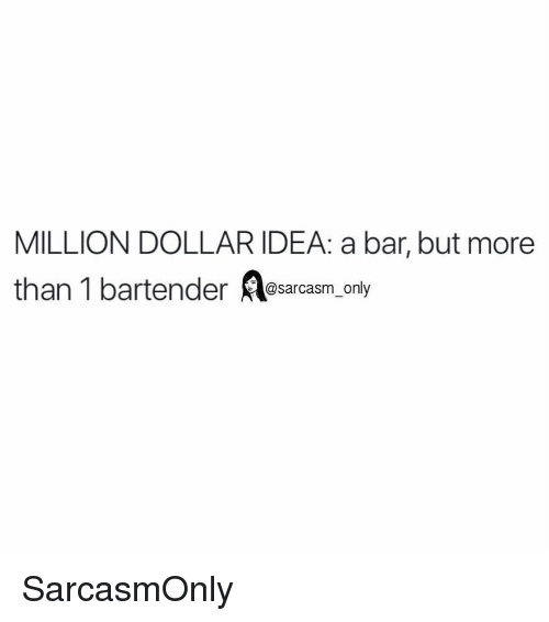Funny, Memes, and Sarcasm: MILLION DOLLAR IDEA: a bar, but moree  than 1 bar  tender@sarcasm_only SarcasmOnly
