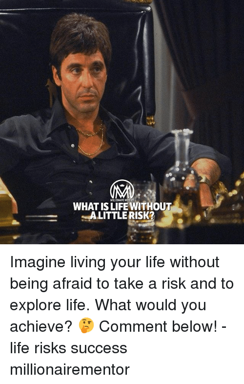 what is life: MILLIONAIRE MENIOR  WHAT IS LIFE WITHOUT  ALITTLERISK Imagine living your life without being afraid to take a risk and to explore life. What would you achieve? 🤔 Comment below! - life risks success millionairementor