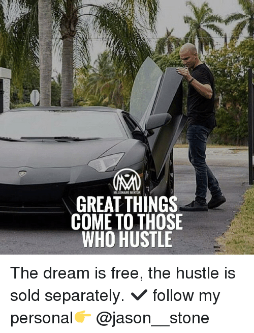 Solde: MILLONAIREMENTOR  GREAT THINGS  COME TO THOSE  WHO HUSTLE The dream is free, the hustle is sold separately. ✔️ follow my personal👉 @jason__stone