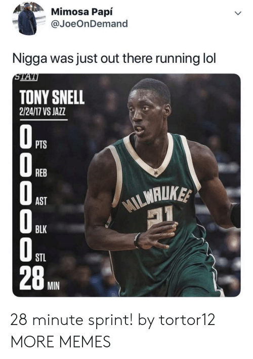 papi: Mimosa Papí  @JoeOnDemand  Nigga was just out there running lol  STAT  TONY SNELL  2/24/17 VS JAZZ  OPTS  REB  WILMALUKE  AST  BLK  STL  28  MIN  000 O0 28 minute sprint! by tortor12 MORE MEMES
