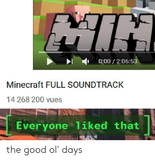 Minecraft, Good, and Full: MIN  0:00 2:06:53  Minecraft FULL SOUNDTRACK  14 268 200 vues  Everyone 1iked that the good ol' days