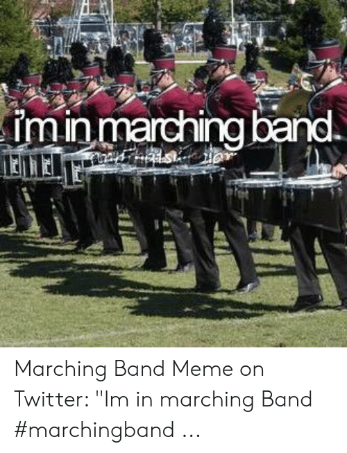 "Marching Band Meme: min marching band Marching Band Meme on Twitter: ""Im in marching Band #marchingband ..."