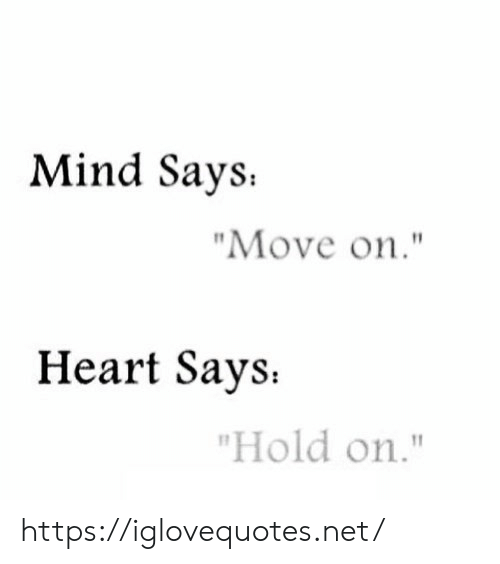 """Heart, Mind, and Net: Mind Says  """"Move on.""""  Heart Says  """"Hold on."""" https://iglovequotes.net/"""