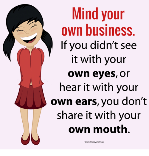 25 Best Memes About Mind Your Own Business Mind Your Own