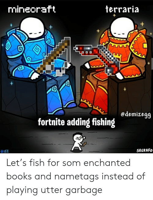 Books, Fish, and Fishing: mineoraft  terraria  +  +  +  edemizegg  fortnite adding fishing  #152  SRGRAFO Let's fish for som enchanted books and nametags instead of playing utter garbage
