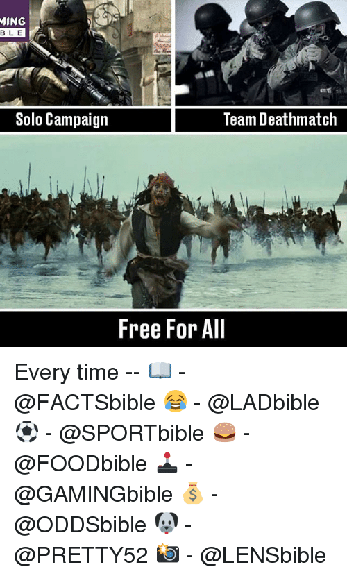 Memes, Free, and Time: MING  BLE  Solo Campaign  Team Deathmatch  Free For All Every time -- 📖 - @FACTSbible 😂 - @LADbible ⚽ - @SPORTbible 🍔 - @FOODbible 🕹 - @GAMINGbible 💰 - @ODDSbible 🐶 - @PRETTY52 📸 - @LENSbible