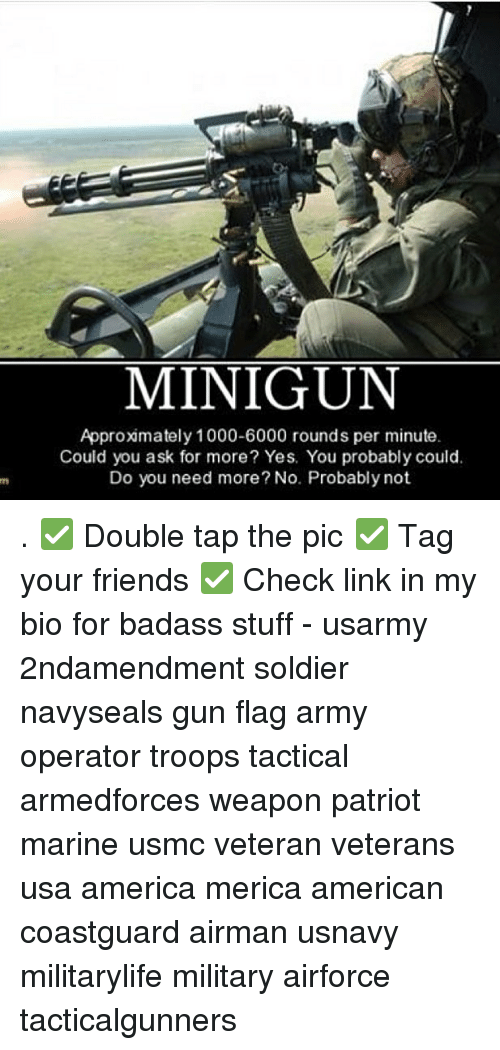 Flagging: MINIGUN  Approxmately 1000-6000 rounds per minute  Could you ask for more? Yes. You probably could.  Do you need more? No. Probably not . ✅ Double tap the pic ✅ Tag your friends ✅ Check link in my bio for badass stuff - usarmy 2ndamendment soldier navyseals gun flag army operator troops tactical armedforces weapon patriot marine usmc veteran veterans usa america merica american coastguard airman usnavy militarylife military airforce tacticalgunners