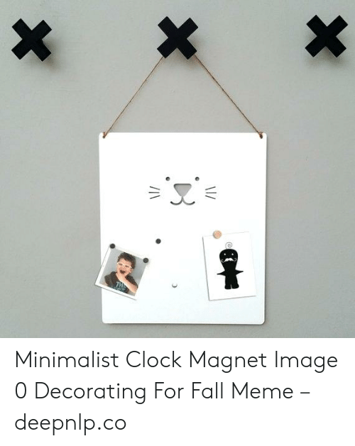 Fall Meme: *  \  * Minimalist Clock Magnet Image 0 Decorating For Fall Meme – deepnlp.co