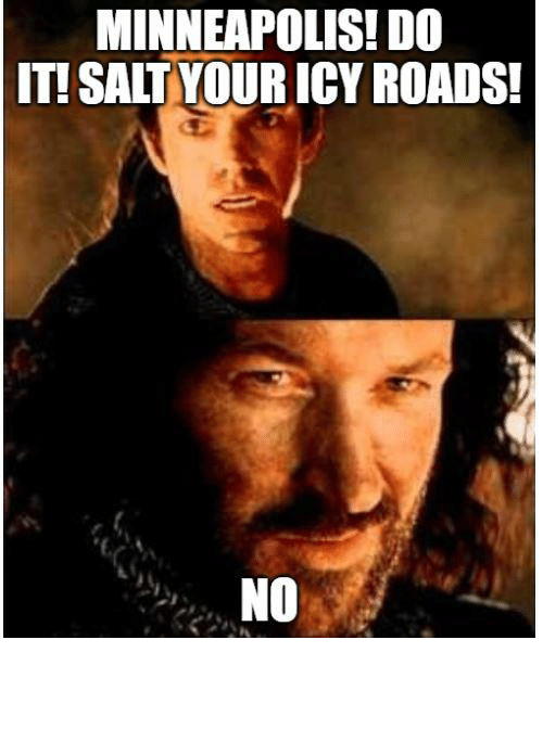 Lotr Memes: MINNEAPOLIS! DO  IT! SALT YOUR ICY ROADS!  NO I will keep making LoTR memes until they do so!