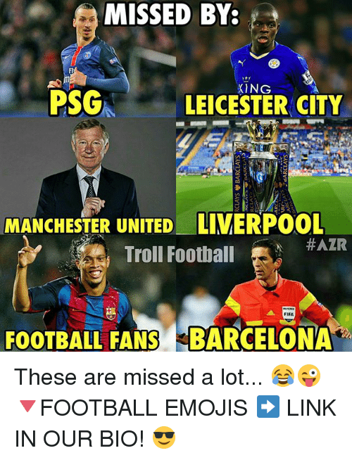 Leicester City: MISSED BY  PSG  LEICESTER CITY  MANCHESTER UNITED LIVERPOOL  HAZR  Troll Football  FOOTBALL FANS BARCELONA These are missed a lot... 😂😜 🔻FOOTBALL EMOJIS ➡️ LINK IN OUR BIO! 😎