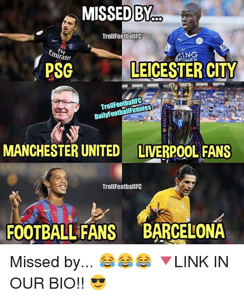Leicester City: MISSED BY  Troll Football FC  ANG  minates  POWFD  PSG  LEICESTER CITY  Daily FootballFunnies  MANCHESTER UNITED LIVERPOOL FANS  Troll Football FC  FOOTBALL FANS BARCELONA Missed by... 😂😂😂 🔻LINK IN OUR BIO!! 😎