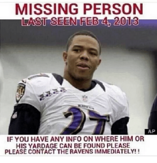 Missing Person: MISSING PERSON  LAST SEEN FEB  2018  AP  IF YOU HAVE ANY INFO ON WHERE HIM OR  HIS YARDAGE CAN BE FOUND PLEASE  PLEASE CONTACT THE RAVENSIMMEDIATELY!!