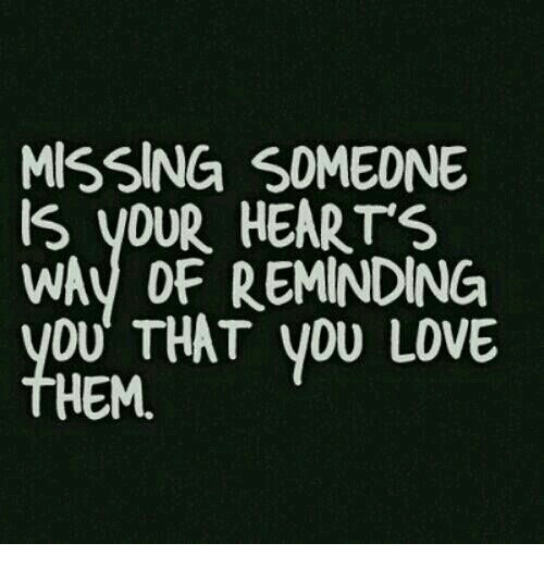 Love, Hearts, and Hem: MISSING SOMEONE  IS yOUR HEART'S  WAy OF REMINDING  OU THAT VOU LOVE  HEM.