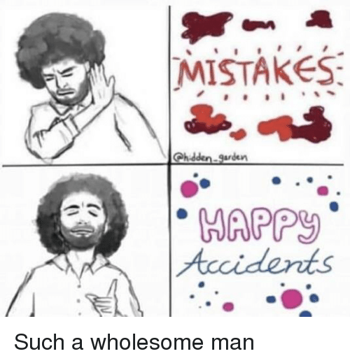 Wholesome, Mistakes, and Man: MISTAKES  Chidden-garden  HAPP Such a wholesome man