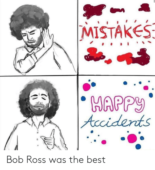 Best, Bob Ross, and Happy: MISTAKES  HAPPY  |Acciderts Bob Ross was the best