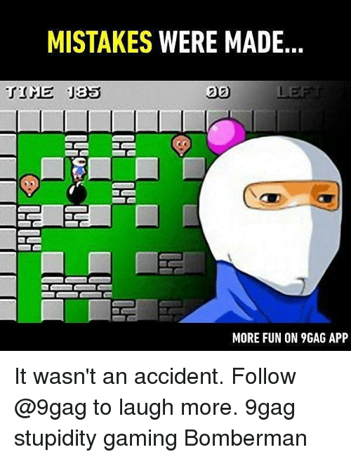 Mistakes Were Made: MISTAKES WERE MADE  20  MORE FUN ON 9GAG APP It wasn't an accident. Follow @9gag to laugh more. 9gag stupidity gaming Bomberman