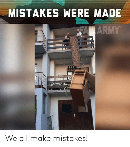 Mistakes Were Made: MISTAKES WERE MADE We all make mistakes!