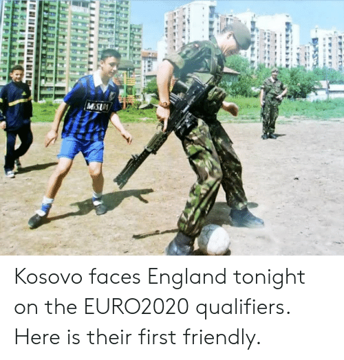 Qualifiers: MISUA Kosovo faces England tonight on the EURO2020 qualifiers. Here is their first friendly.
