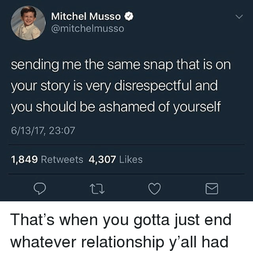 Mitchel: Mitchel Musso  @mitchelmusso  sending me the same snap that is on  your story is very disrespectful and  you should be ashamed of yourself  6/13/17, 23:07  1,849 Retweets 4,307 Likes That's when you gotta just end whatever relationship y'all had