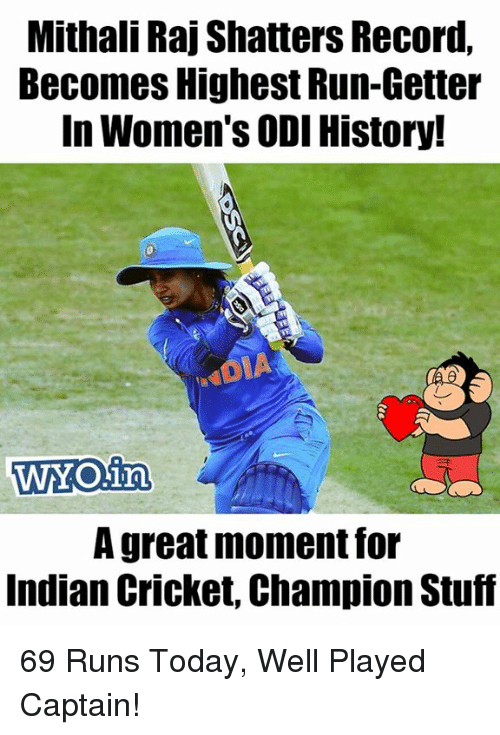 odie: Mithali Raj Shatters Record,  Becomes Highest Run-Getter  In Women's ODI History!  WYO.irn  A great moment for  Indian Cricket, Champion Stuf 69 Runs Today, Well Played Captain!