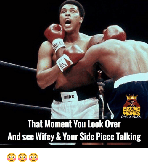 Boxing, Instagram, and Memes: mitre  BOXING  INSTAGRAM  That Moment You Look Over  And see Wifey & Your Side Piece Talking 😳😳😳