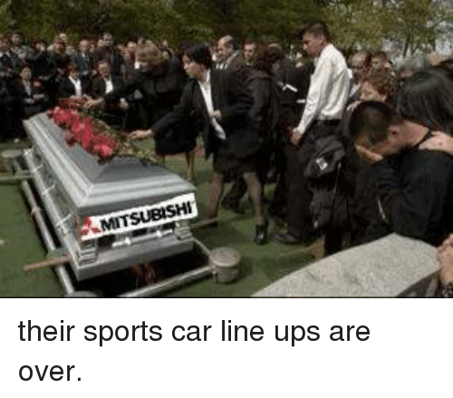 Mitsubishi Their Sports Car Line Ups Are Over Cars Meme On