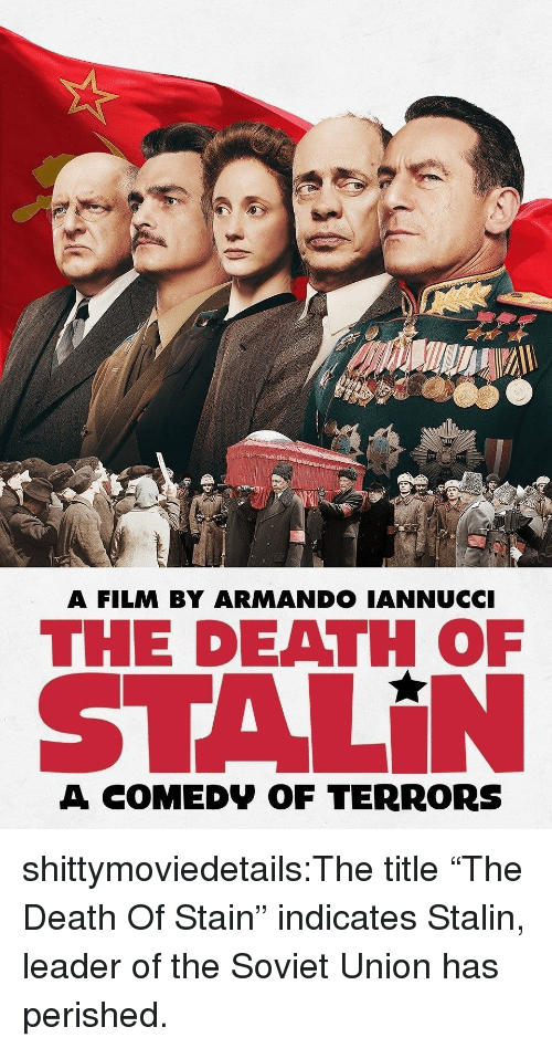 """Tumblr, Blog, and Death: MIU  A FILM BY ARMANDO IANNUCCI  THE DEATH OF  STALİN  A COMEDV OF TERRORS shittymoviedetails:The title """"The Death Of Stain"""" indicates Stalin, leader of the Soviet Union has perished."""