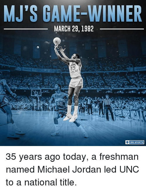 Memes, Michael Jordan, and Sports: MJ'S GAME-WINNER  MARCH 29, 1982  rRTA  23,  CBS SPORTS 35 years ago today, a freshman named Michael Jordan led UNC to a national title.