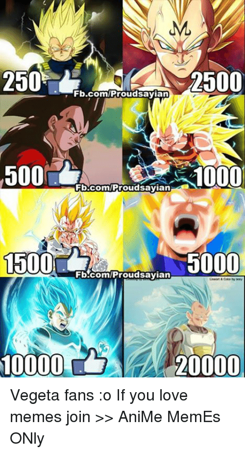 Memes, 🤖, and Anime Memes: ML  2500  2500  Fb.com/Proud sayian  500  10000  Fb.com/Proud sayian  1500  5000  Fb.com/Proud sayian  20000 Vegeta fans :o If you love memes join >> AniMe MemEs ONly