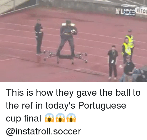 The Ref: M'L  rox This is how they gave the ball to the ref in today's Portuguese cup final 😱😱😱 @instatroll.soccer