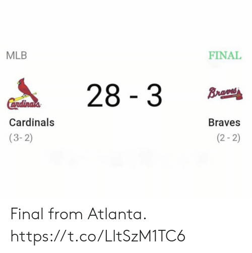Cardinals: MLB  FINAL  28 3  Brao  Cendinals  Cardinals  Braves  (2-2)  (3-2) Final from Atlanta. https://t.co/LltSzM1TC6