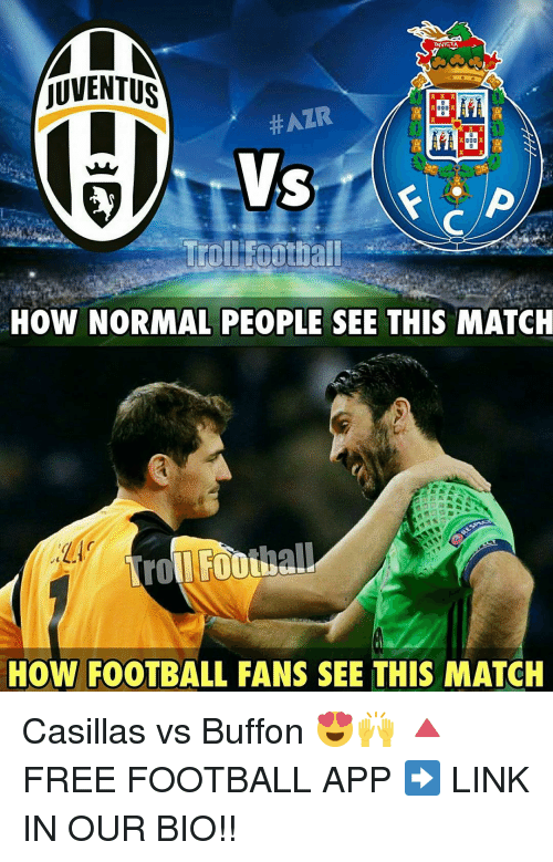 á•• ᐛ á•—: MLN  WNICTA  JUVENTUS  A A A  HAZR  HOW NORMAL PEOPLE SEE THIS MATCH  HOW FOOTBALL FANS SEE THIS MATCH Casillas vs Buffon 😍🙌 🔺FREE FOOTBALL APP ➡️ LINK IN OUR BIO!!