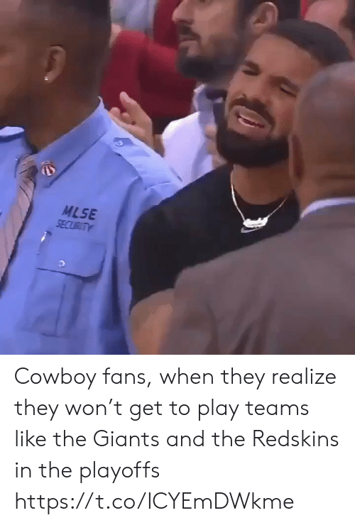 Giants: MLSE  SECURITY Cowboy fans, when they realize they won't get to play teams like the Giants and the Redskins in the playoffs https://t.co/ICYEmDWkme