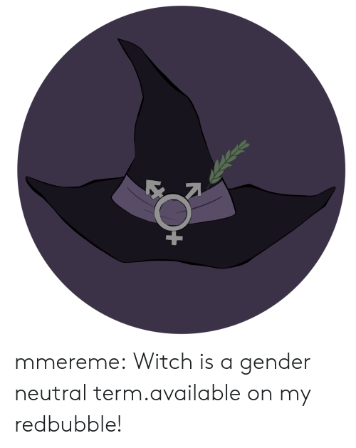 Tumblr, Blog, and Witch: mmereme:  Witch is a gender neutral term.available on my redbubble!
