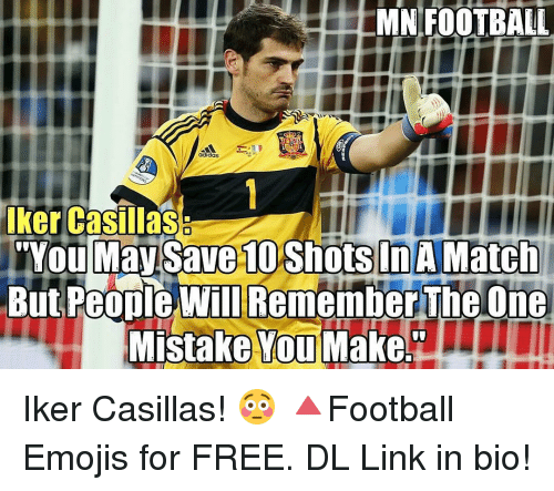 """Iker Casillas: MN FOOTBALL  adidas  Iker Casillas  """"You May Save 1OShotsInAMatch  But People Will Remember The One  Mistake You Make. Iker Casillas! 😳 🔺Football Emojis for FREE. DL Link in bio!"""