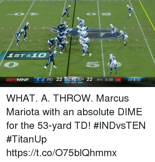 marcus mariota: MNFIND 22  TEN 22 4TH 5:38 09 1st & 10 WHAT. A. THROW.  Marcus Mariota with an absolute DIME for the 53-yard TD! #INDvsTEN #TitanUp https://t.co/O75blQhmmx
