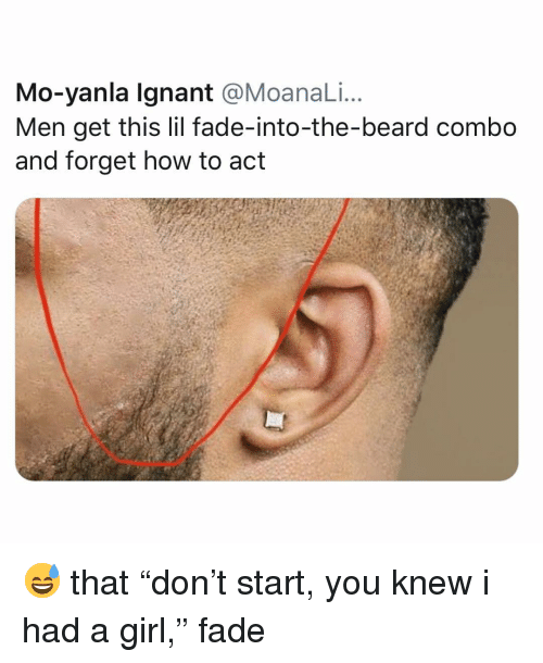 """Beard, Memes, and Girl: Mo-yanla lgnant @MoanaLi.  Men get this lil fade-into-the-beard combo  and forget how to act 😅 that """"don't start, you knew i had a girl,"""" fade"""