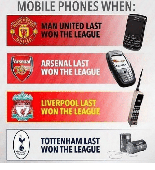 Arsenal, Memes, and Mobile: MOBILE PHONES WHEN:  CHES  MAN UNITED LAST  WON THE LEAGUE  UNITE  Arsenall ARSENAL LAST  NOKIA  WON THE LEAGUE  VERPOOL LAST  WON THE LEAGUE  WON THE LEAGUE