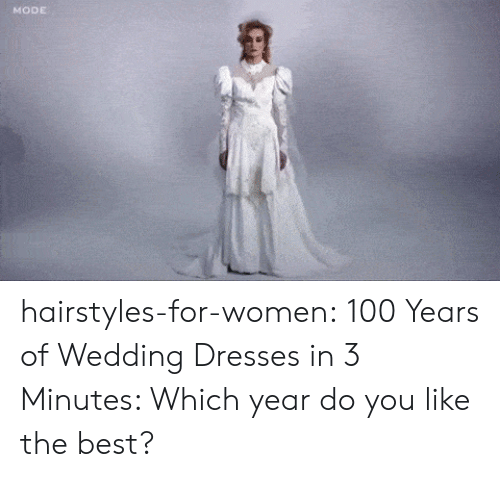 You Like The: MODE hairstyles-for-women:   100 Years of Wedding Dresses in 3 Minutes: Which year do you like the best?