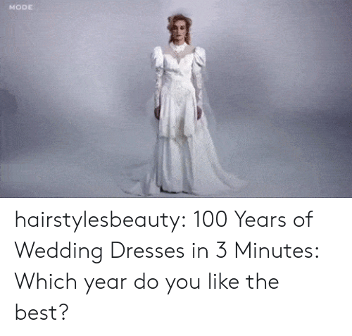 You Like The: MODE hairstylesbeauty:   100 Years of Wedding Dresses in 3 Minutes: Which year do you like the best?