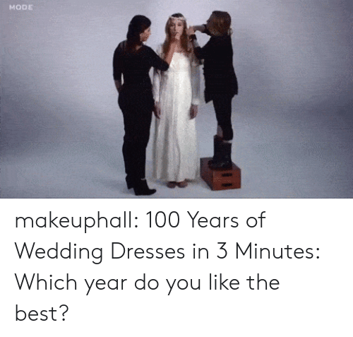 You Like The: MODE makeuphall:   100 Years of Wedding Dresses in 3 Minutes: Which year do you like the best?