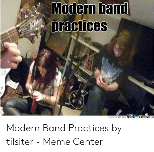 Band Practice Meme: Modern hand  practices Modern Band Practices by tilsiter - Meme Center